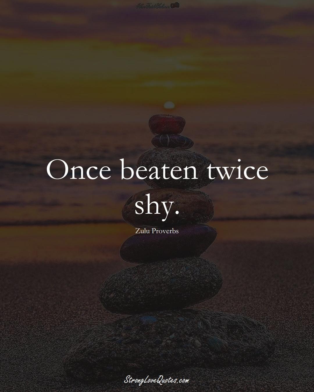 Once beaten twice shy. (Zulu Sayings);  #aVarietyofCulturesSayings