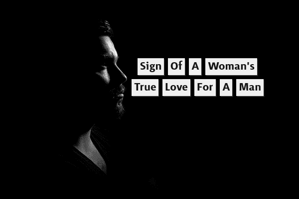 Signs of a woman's true love for a man