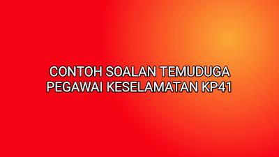 Contoh Soalan Temuduga Pegawai Keselamatan KP41 2019