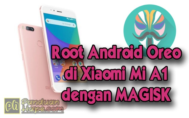 Root Android Oreo di Xiaomi Mi A1 dengan MAGISK