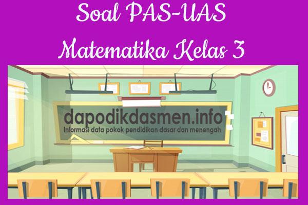 Soal UAS/PAS Matematika Kurikulum 2013 Kelas 3, Soal dan Kunci Jawaban UAS/PAS Matematika Kelas 3 Kurtilas, Contoh Soal PAS (UAS) Matematika SD/MI Kelas 3 K13, Soal UAS/PAS Matematika SD/MI Lengkap dengan Kunci Jawaban