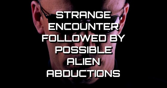 Strange Encounter Followed By Possible Alien Abductions