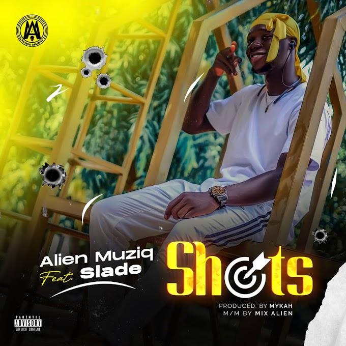 DOWNLOAD MUSIC: Alien Muziq - Shots Ft. Slade