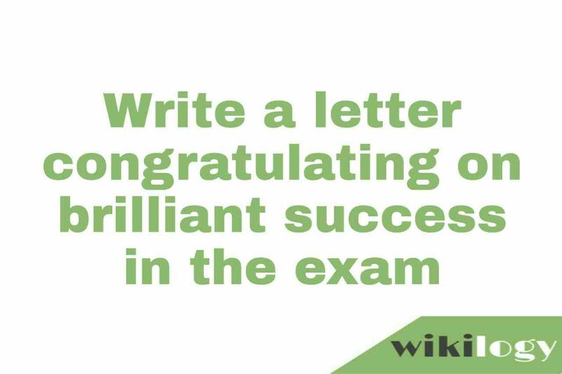 Write a letter congratulating on brilliant success in the exam