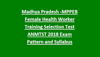 Madhya Pradesh -MPPEB Female Health Worker Training Selection Test ANMTST 2018 Notification Exam Pattern and Syllabus