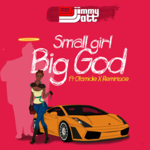 "[LYRICS ENGLISH TRANSLATION AND MEANING]: DJ Jimmy Jatt Ft Olamide & Reminisce – ""Small Girl Big God"""