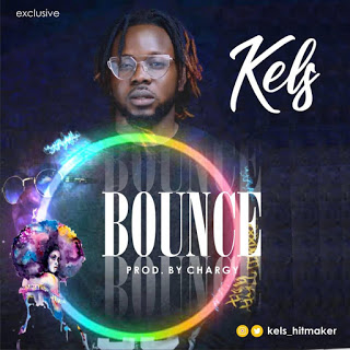 DOWNLOAD MP3: Kels - Bounce (Prod. by Chargy)