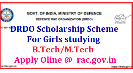"DRDO RAC Scholarship Scheme for Girls studying B.Tech/M.Tech Apply Oline @ rac.gov.in DRDO has launched ""DRDO Scholarship Scheme for Girls through Aeronautics Research and Development Board (AR&DB), DRDO HQ. AR&DB has been mandated to nurture quality aeronautics human power in the country since inception in 1971. This scholarship scheme would attract such women power from various institutes through a transparent process with an objective to tap the talent of bright students across the country. DRDO RAC Scholarship Scheme for Girls studying B.Tech/M.Tech/2019/07/drdo-rac-scholarships-2019-notification-for-girls-online-application-form-submission-apply-online-rac.gov.in.html"