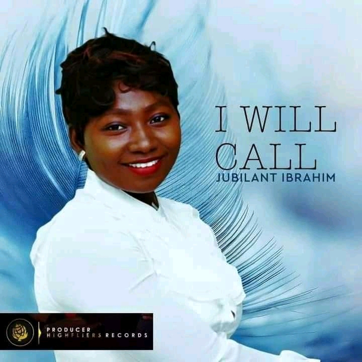 [Music] Jubilant Ibrahim - I will Call (prod. Highflier Record) #Arewapublisize