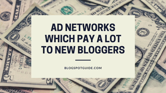 Ad Networks Which Pay A Lot To New Bloggers