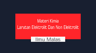 Materi Kimia Larutan Elektrolit Dan Non Elektrolit
