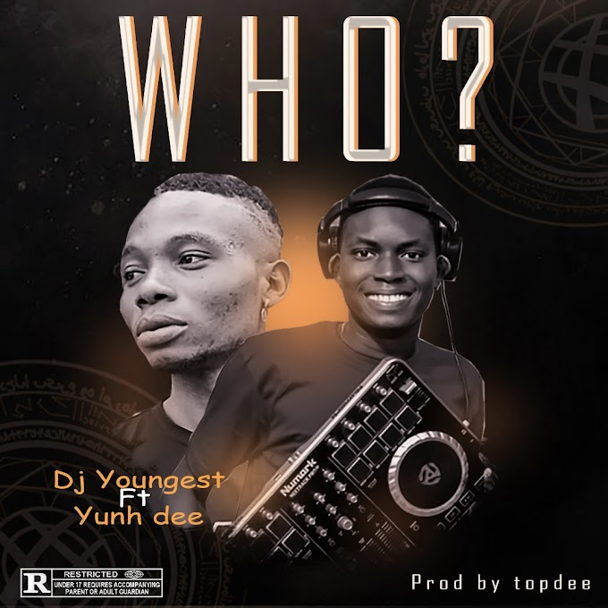 DJ Youngest – WHO Ft. Yunh Dee