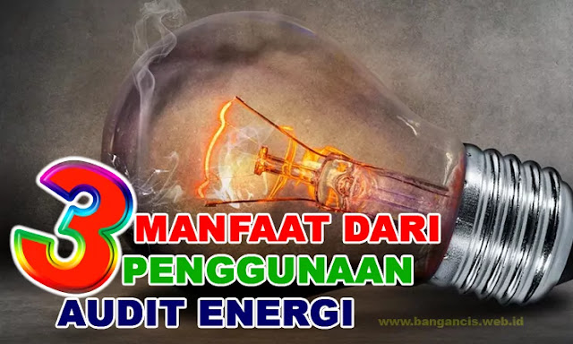 Manfaat Dari Penggunaan Audit Energi