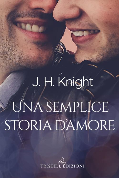 """Libri in uscita: """"Una semplice storia d'amore"""" di J. H. Knight"""