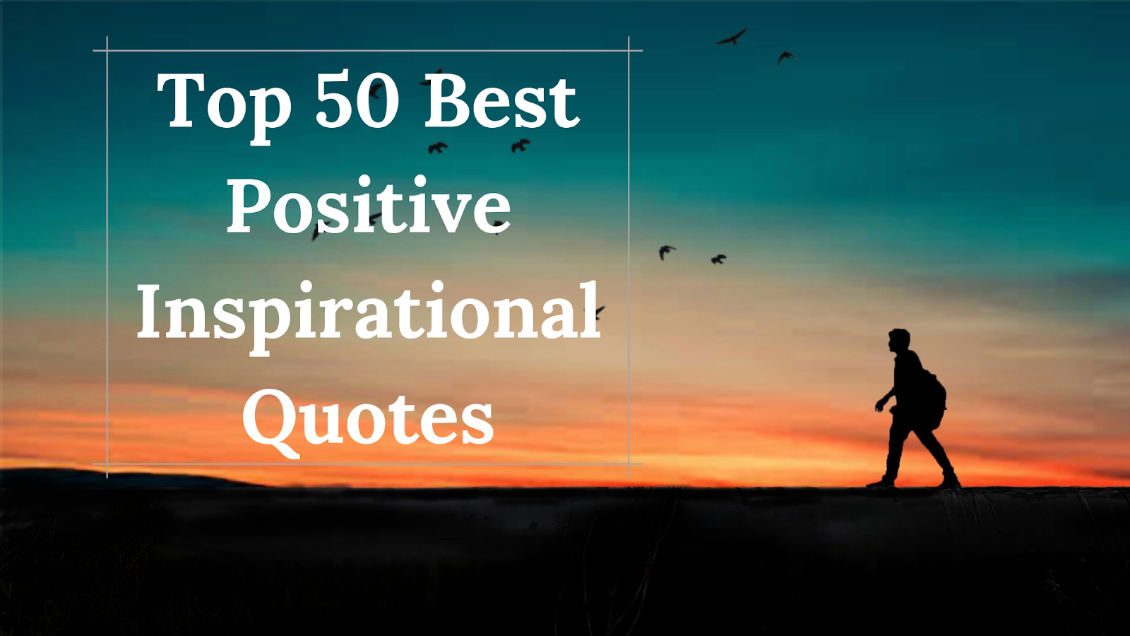 Top 50 Best Positive Inspirational Quotes