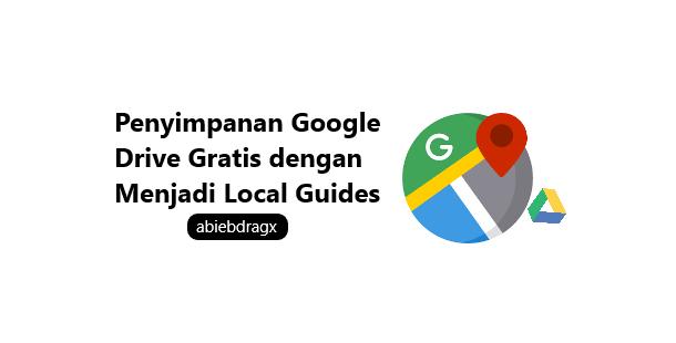 Dapatkan Penyimpanan Google Drive Gratis dengan Menjadi Local Guides