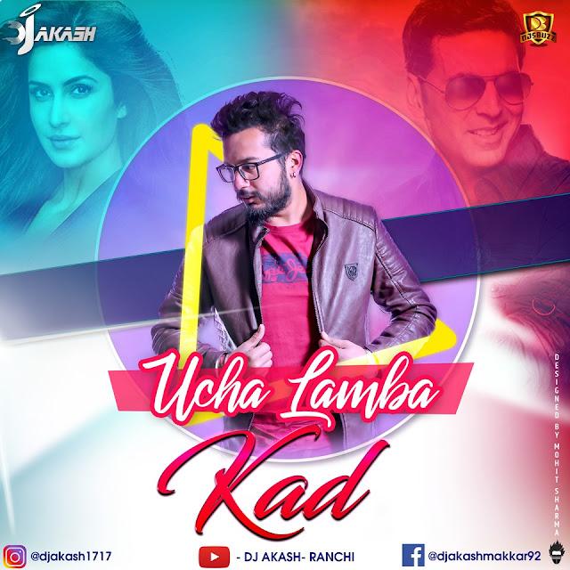 Uncha Lamba Kad (Remix) – DJ Akash