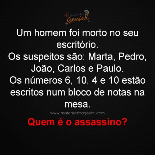 Um homem foi morto no seu escritório. Os suspeitos são: Marta, Pedro, João, Carlos e Paulo...