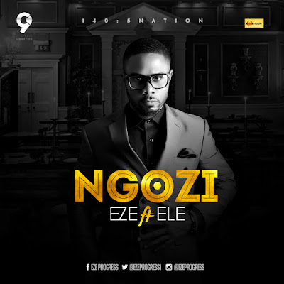 Music : Ngozi - Eze Progress || @EzeProgress1 || @Gzenter10ment