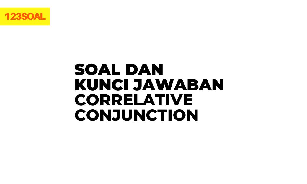 contoh soal pilihan ganda dan essay correlative conjunction exercise dan kunci jawabannya brainly pdf