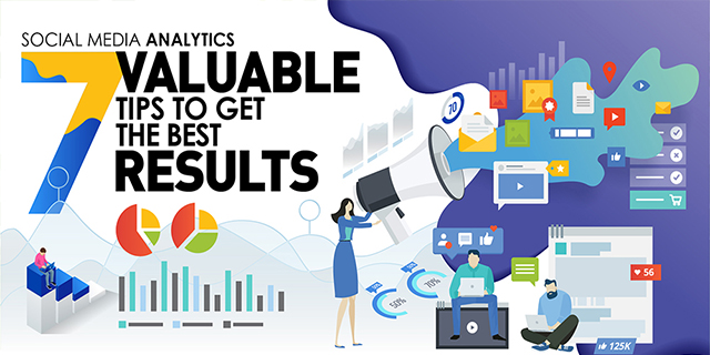 Social Media Analytics: 7 Valuable Tips to Get the Best Results