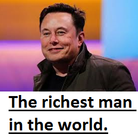 Elon Musk - The richest man in the world.
