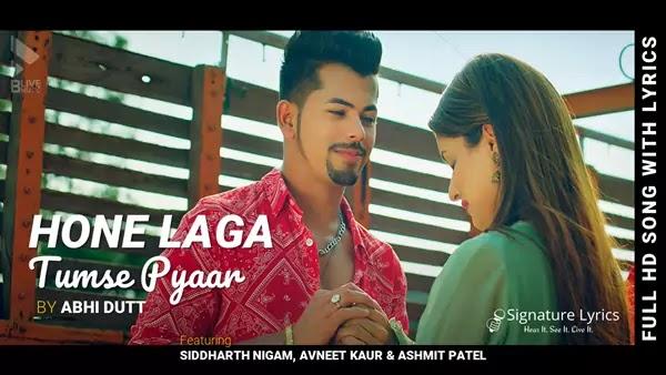 Hone Laga Tumse Pyaar Lyrics - Abhi Dutt - ft. Siddharth Nigam, Avneet Kaur, Ashmit Patel