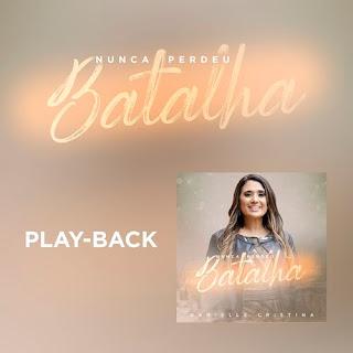 Nunca Perdeu Batalha (Playback) - Danielle Cristina