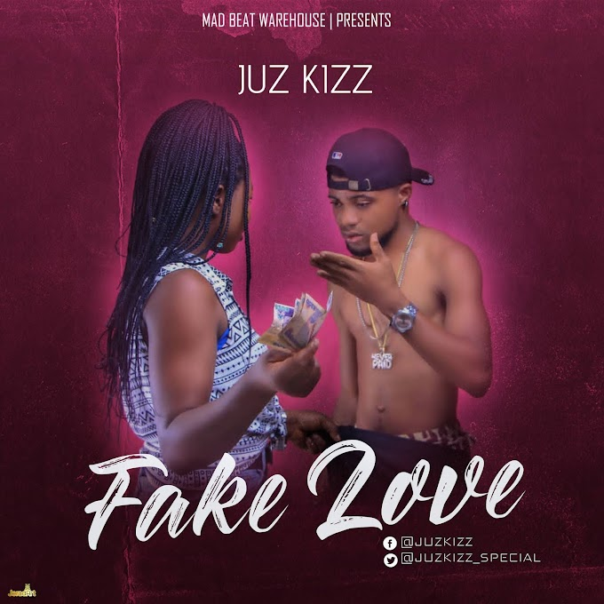 New Single: Juz Kizz - Fake Love Prod By Eruzy