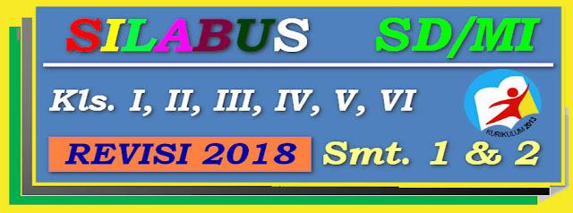 SILABUS SD/MI KURIKULUM 2013 KELAS 1-2-3-4-5-6 SEMESTER 1 DAN 2 REVISI 2018