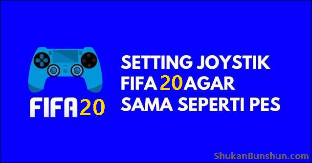 Mengubah Settingan Stik FIFA 20 Seperti PES Joystick