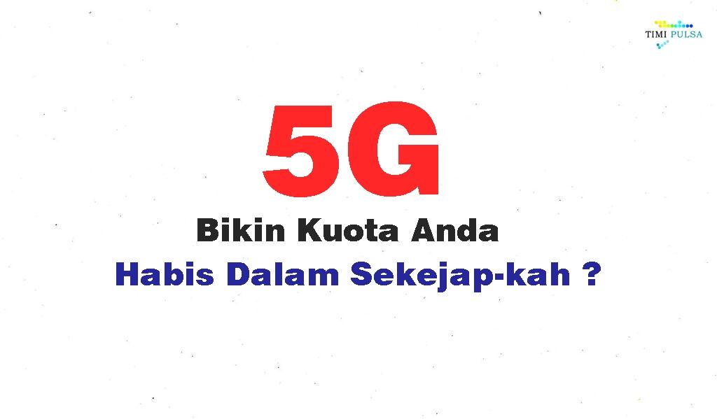Apakah Jaringan 5G Membuat Kuota Cepat Habis ?