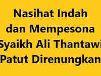 Nasehat Indah dan Mempesona Syaikh Ali Thantawi Yang Patut Direnungkan
