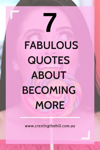 Becoming More in Midlife - I've chosen 7 fabulous quotes about becoming more of who you are and of choosing to live the best life possible. #midlife #women #quote