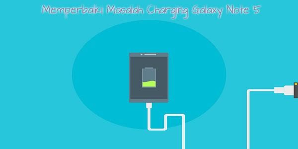 memperbaiki masalah pengisian daya baterai galaxy note 5