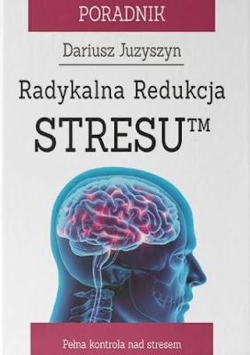 """""""Radykalna Redukacja Stresu™"""" – Dariusz Juzyszyn"""