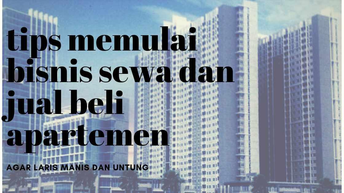 Bisnis sewa dan jual beli apartemen