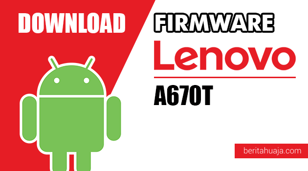 Download Firmware / Stock ROM Lenovo A670T All Versions