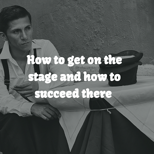 How to get on the stage and how to succeed there