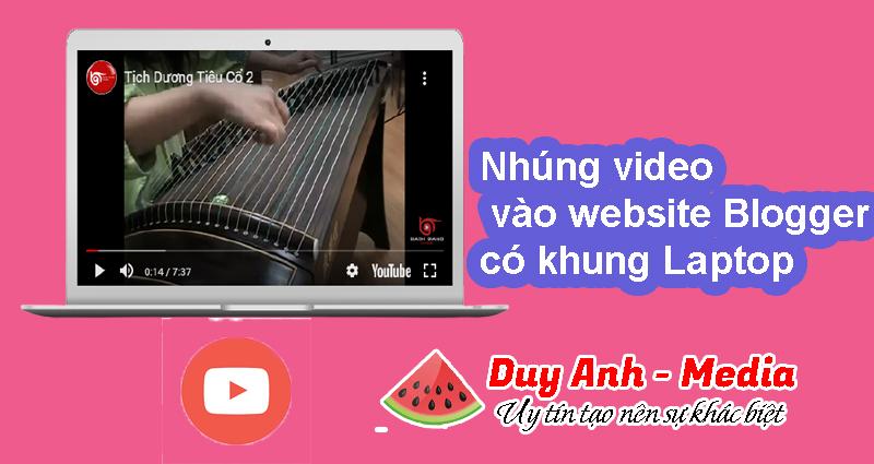 Nhúng Video từ Youtube vào Blogspot trong khung Laptop Responsive