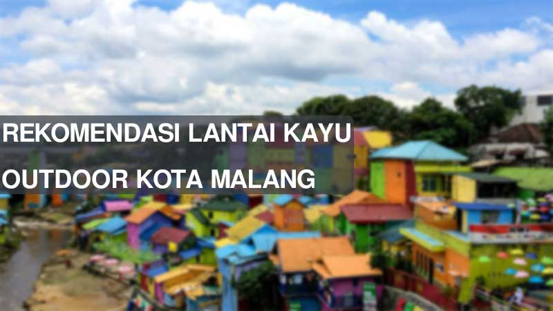 Rekomendasi Lantai Kayu Outdoor Malang