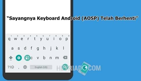 Cara Mengatasi Sayangnya Keyboard Android (AOSP) Telah Berhenti