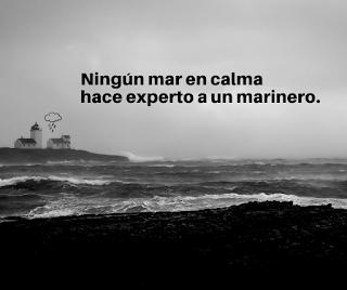 Ningún mar en calma hace experto a un marinero.