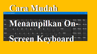 Cara Mudah Menampilkan On-Screen Keyboard di Laptop