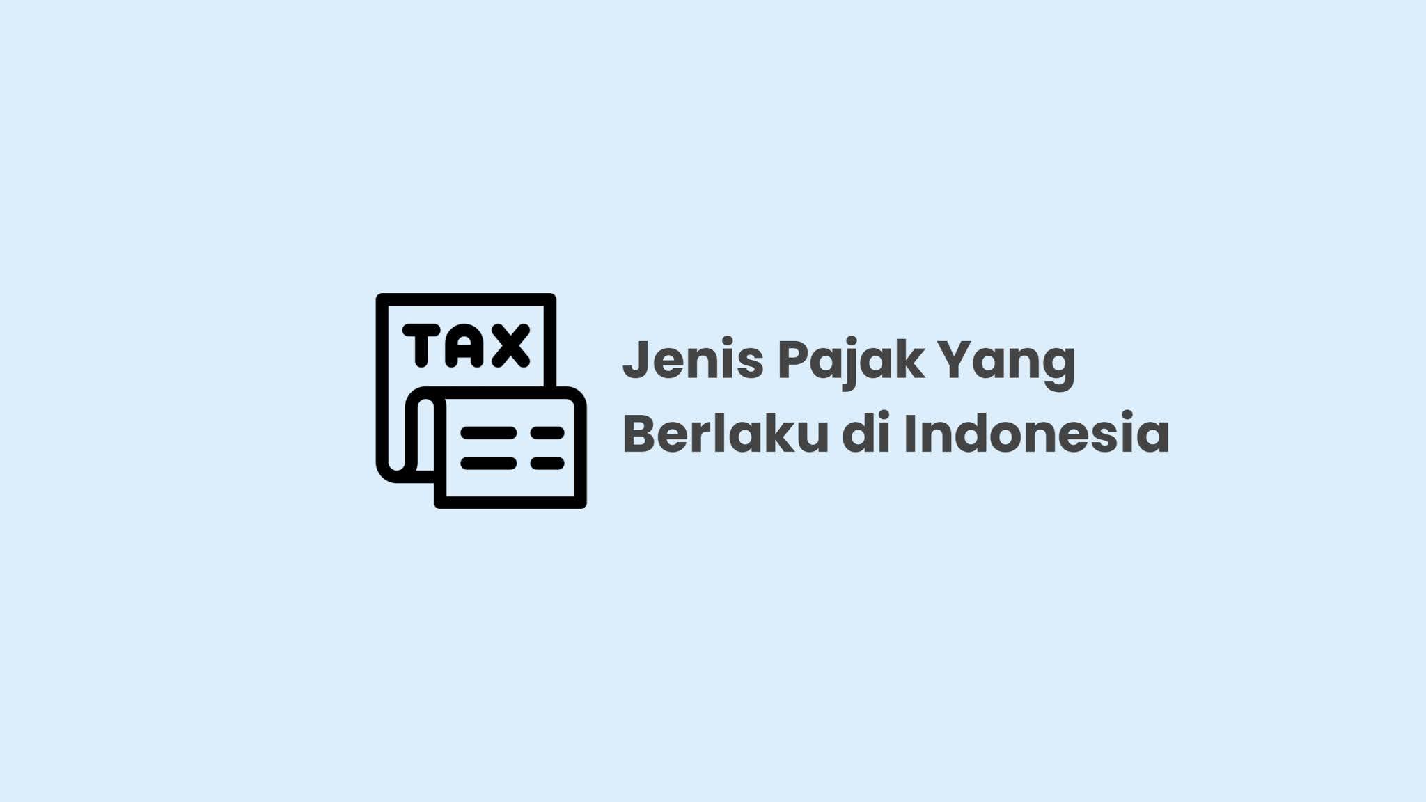 6 Macam Jenis Pajak yang Berlaku di Indonesia Ini Wajib Anda Ketahui!