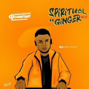 "DOWNLOAD MIXTAPE: Dj Constant - ""Spiritual Ginger Mix"""