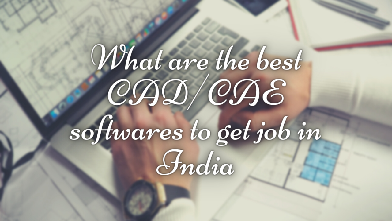What are the best CAD Softwares for a Mechanical Engineer Fresher in India 2021
