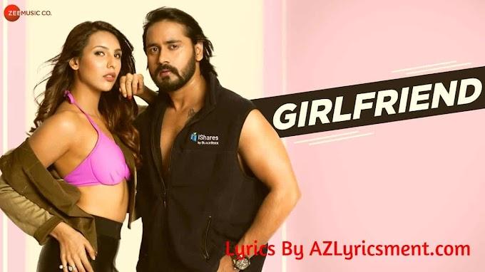 Girlfriend Lyrics Jai Singh Rathod, Nibedita Pal, Vikesh Singh, Yash Makhija