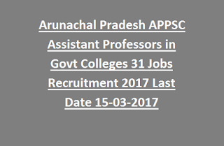 Arunachal Pradesh APPSC Assistant Professors in Govt Colleges 31 Jobs Recruitment Notification 2017 Last Date 15-03-2017