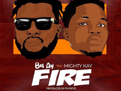 DOWNLOAD MP3: Big AY Ft. Mighty Kay - Fire